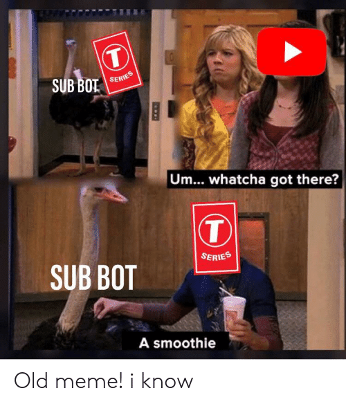 Meme, Old, and Got: SERIES  Um... whatcha got there?  SERIES  SUB BOT  A smoothie Old meme! i know