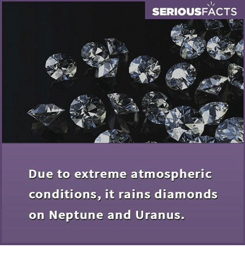 Memes, Diamond, and Neptune: SERIOUSFACTS  Due to extreme atmospheric  conditions, it rains diamonds  on Neptune and Uranus.
