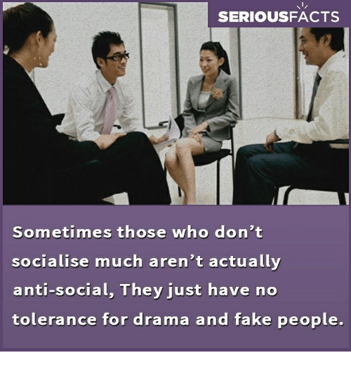 Fake, Memes, and Anti: SERIOUSFACTS  Sometimes tnose who don T  socialise much aren'tactually  anti-social, They just have no  tolerance for drama and fake people.