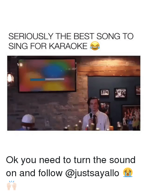 Funny, Best, and Karaoke: SERIOUSLY THE BEST SONG TO  SING FOR KARAOKE Ok you need to turn the sound on and follow @justsayallo 😭🙌🏻