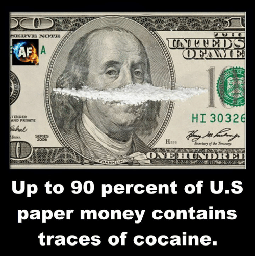 Memes, 🤖, and Paper: SERVE NOTE  NEDS  ODEGAN  HI 30326  TENDER  AND PRIVATE  256  RANKLIN  Up to 90 percent of U.S  paper money contains  traces of cocaine.