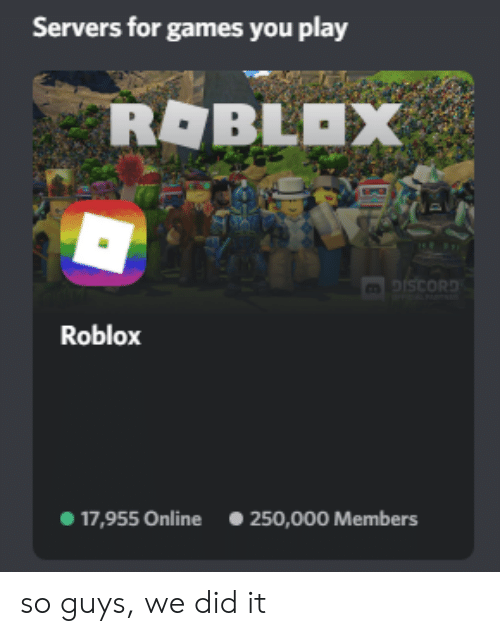 Servers for Games You Play ROBLAX DISCORD Roblox 250000