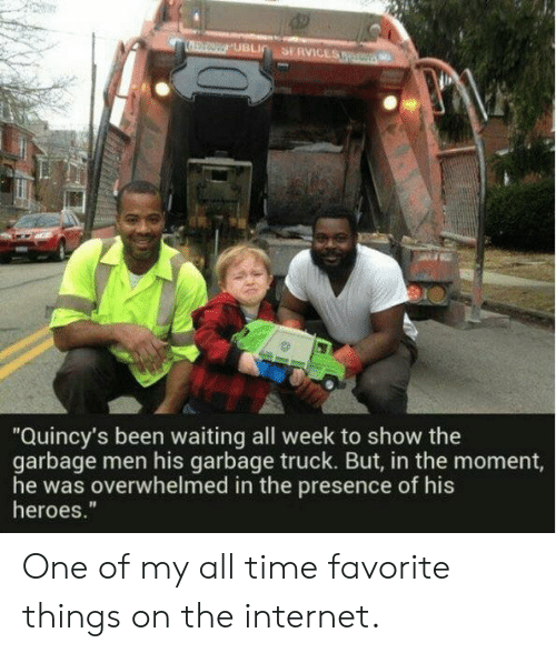 """Internet, Heroes, and Time: SERVICES  UBLI  """"Quincy's been waiting all week to show the  garbage men his garbage truck. But, in the moment,  he was overwhelmed in the presence of his  heroes."""" One of my all time favorite things on the internet."""