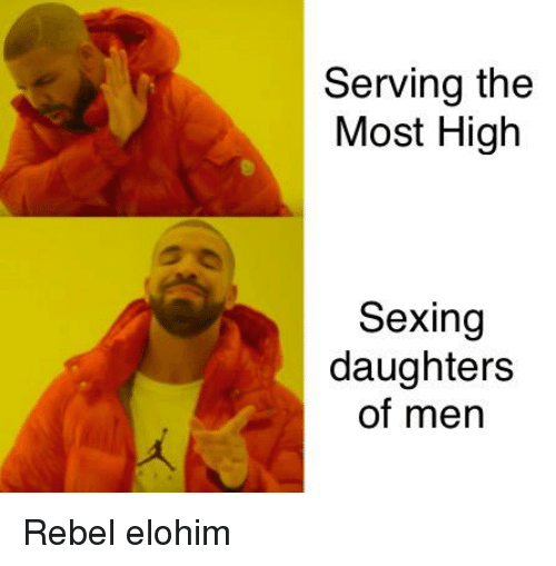 Dank Christian, Elohim, and High: Serving the  Most High  Sexing  daughters  of men