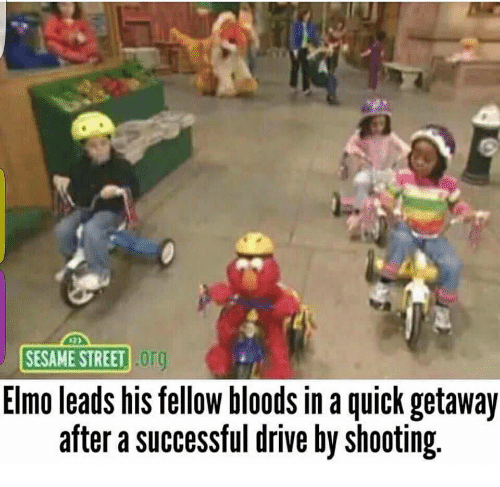 Bloods, Drive By, and Elmo: SESAME STREET 0r  Elmo leads his fellow bloods in a quick getaway  after a successful drive by shooting