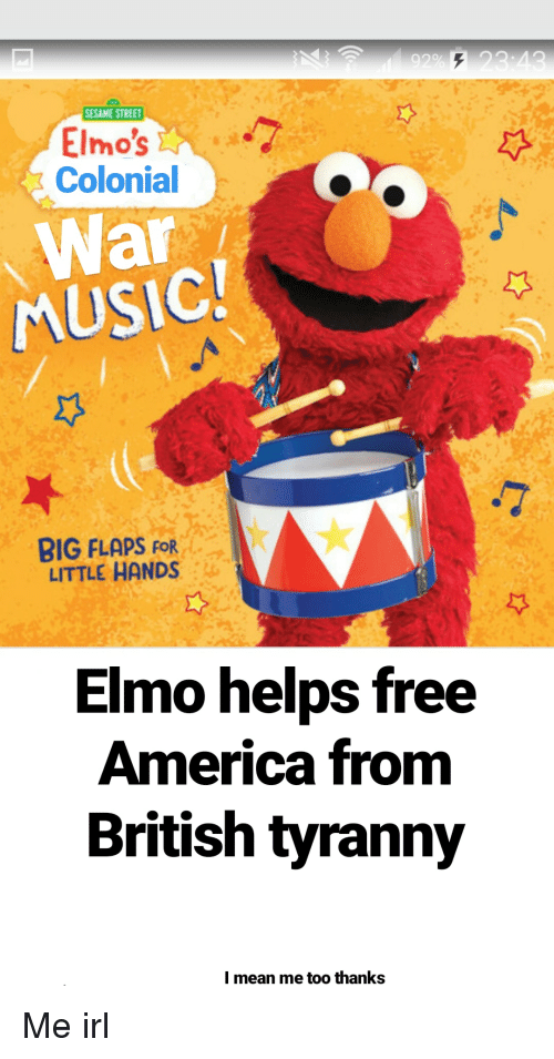America, Elmo, and Music: SESAME STREET  Elmo's  Colonial  War  MUSIC  BIG FLAPS FOR  LITTLE HANDS  Elmo helps free  America from  British tyranny  I mean me too thanks