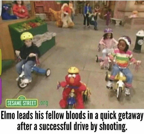 Bloods, Drive By, and Elmo: SESAME STREET Or  Elmo leads his fellow bloods in a quick getaway  after a successful drive by shooting.