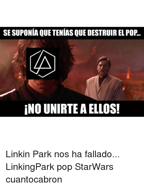 Pop, Starwars, and Linkin Park: SESUPONIA QUE TENIAS QUE DESTRUIR EL POP.  INO UNIRTEAELLOS! Linkin Park nos ha fallado... LinkingPark pop StarWars cuantocabron