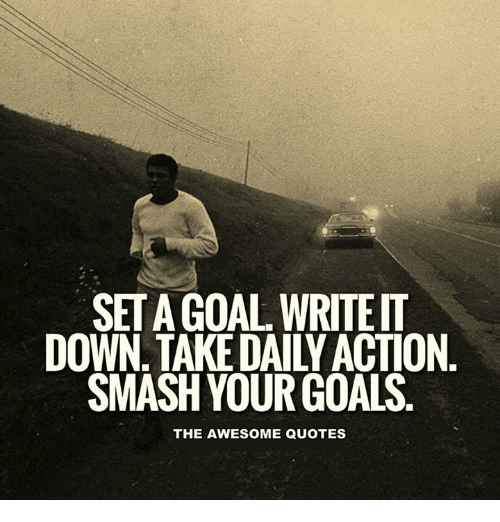 SET A GOAL WRITEIT DOWN TAKE DAILY ACTION SMASH YOUR GOALS THE Magnificent Goal Quotes