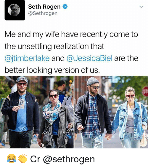 Memes, Seth Rogen, and Jessica Biel: Seth Rogen  asethrogen  Me and my wife have recently come to  the unsettling realization that  ajtimberlake and  @Jessica Biel are the  better looking version of us. 😂👏 Cr @sethrogen