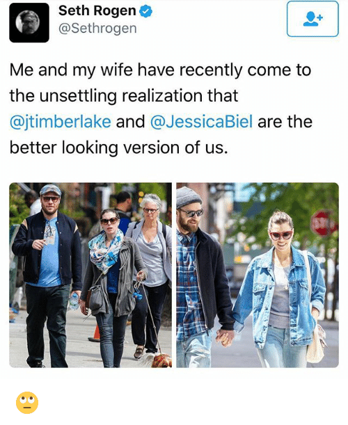 Funny, Seth Rogen, and Jessica Biel: Seth Rogen  @Sethrogen  Me and my wife have recently come to  the unsettling realization that  ajtimberlake and  a Jessica Biel  are the  better looking version of us. 🙄