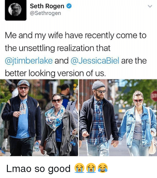 Lmao, Memes, and Seth Rogen: Seth Rogen  Sethrogen  Me and my wife have recently come to  the unsettling realization that  ajtimberlake  and  Biel are the  better looking version of us. Lmao so good 😭😭😂