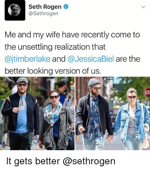 Memes, Seth Rogen, and Wife: Seth Rogen  @Sethrogen  Me and my wife have recently come to  the unsettling realization that  @jtimberlake and @JessicaBiel are the  better looking version of us. It gets better @sethrogen