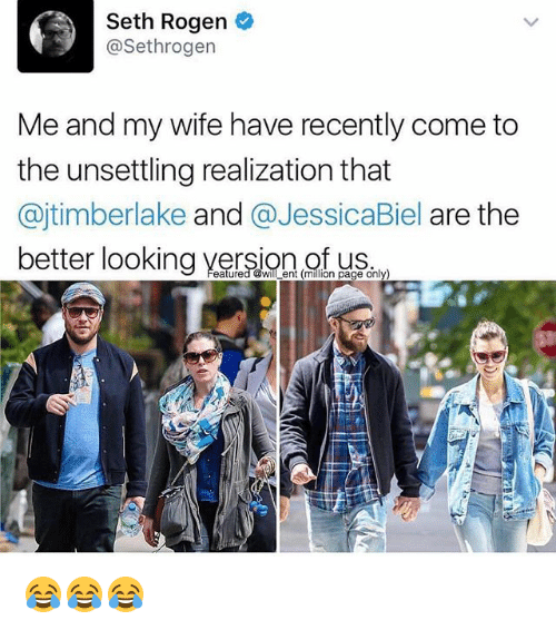 Memes, Seth Rogen, and Wife: Seth Rogen  @Sethrogen  Me and my wife have recently come to  the unsettling realization that  @jtimberlake and @JessicaBiel are the  better looking version of  f us  eatured @will ent (million page only 😂😂😂