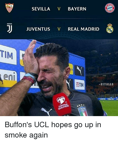 Memes, Real Madrid, and Juventus: SEVILLA V BAYERN  JUVENTUS V REAL MADRID  TIM  eni  -RITIKA8  E:TIM  5 Buffon's UCL hopes go up in smoke again