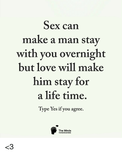 Sex Can Make A Man Stay With You Overnight But Love Will Make Him