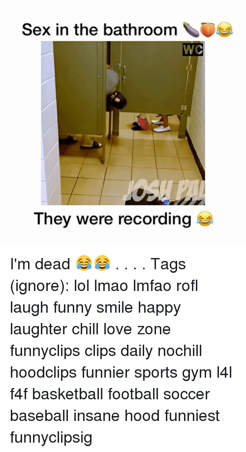 Baseball, Basketball, and Chill: Sex in the bathroom  WC  They were recording I'm dead 😂😂 . . . . Tags (ignore): lol lmao lmfao rofl laugh funny smile happy laughter chill love zone funnyclips clips daily nochill hoodclips funnier sports gym l4l f4f basketball football soccer baseball insane hood funniest funnyclipsig