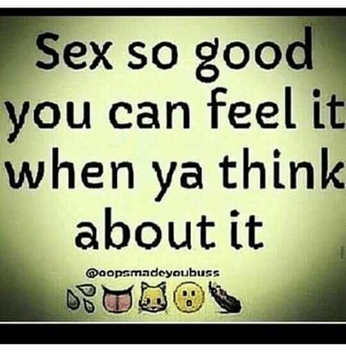 sex so good you can feel it when ya think 10045907 sex so good you can feel it when ya think about it ooops