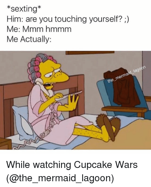 Grindr, Sexting, and Mermaid: *sexting*  Him: are you touching yourself?;)  Me: Mmm hmmm  Me Actually: While watching Cupcake Wars (@the_mermaid_lagoon)