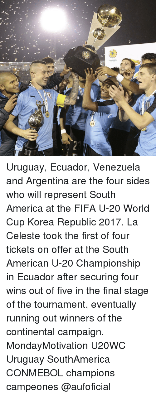Memes, Ecuador, and 🤖: SF Uruguay, Ecuador, Venezuela and Argentina are the four sides who will represent South America at the FIFA U-20 World Cup Korea Republic 2017. La Celeste took the first of four tickets on offer at the South American U-20 Championship in Ecuador after securing four wins out of five in the final stage of the tournament, eventually running out winners of the continental campaign. MondayMotivation U20WC Uruguay SouthAmerica CONMEBOL champions campeones @aufoficial