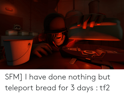SFM I Have Done Nothing but Teleport Bread for 3 Days Tf2