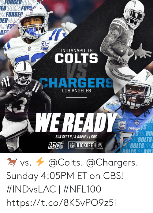 Indianapolis Colts, Memes, and Nfl: SFORGED COLT  ED COLTS FOPA  TS FORGED  GED COF  TS FO  GE  COLTS  35  NFL  SEASONS  INDIANAPOLIS  COLTS  VS  Riddell  CHARGERS  CHARSERS  LOS ANGELES  WE READY  NFL  ICHARG StO  SCO BO  UOBOLTS  LOBOLTS GO  ROITS GOROI  SUN SEPT 8 /4:05PMET CBS  KICKOFF  NFL  MADDEN 🐎 vs. ⚡️  @Colts. @Chargers.  Sunday 4:05PM ET on CBS!  #INDvsLAC   #NFL100 https://t.co/8K5vPO9z5I