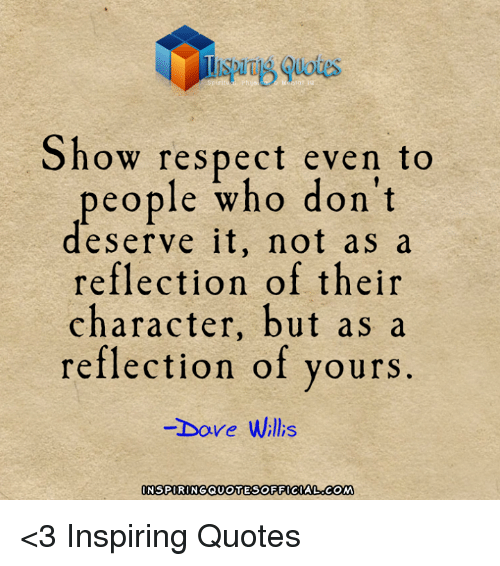 Sg Quotes Show Respect Even To People Who Dont Deserve It Not As A