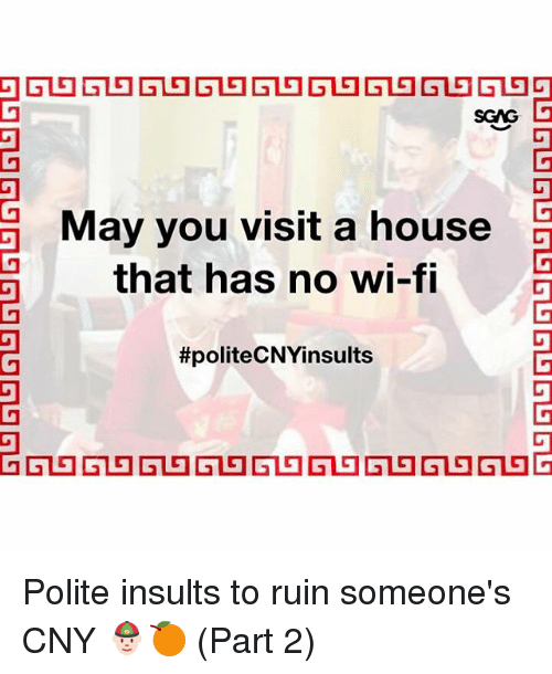Memes, House, and Insults: SGAG  May you visit a house  that has no wi-fi  2  #politeCNYinsults  or Polite insults to ruin someone's CNY 👲🏻🍊 (Part 2)