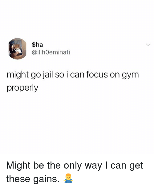 Gym, Jail, and Memes: Sha  @illhOeminati  might go jail so i can focus on gym  properly Might be the only way I can get these gains. 🤷‍♂️