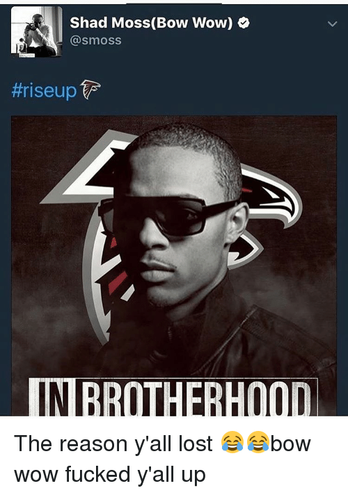 Memes, Bow Wow, and 🤖: Shad Moss (Bow Wow)  Gasmoss  ttriseup  INBRO The reason y'all lost 😂😂bow wow fucked y'all up