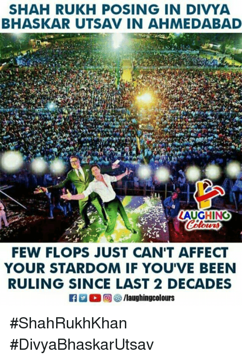 Affect, Indianpeoplefacebook, and Been: SHAH RUKH POSING IN DIVYA  BHASKAR UTSAV IN AHMEDABAD  LAUGHING  FEW FLOPS JUST CAN'T AFFECT  YOUR STARDOM IF YOU'VE BEEN  RULING SINCE LAST 2 DECADES #ShahRukhKhan #DivyaBhaskarUtsav