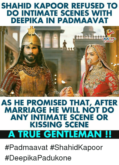 Marriage, True, and Indianpeoplefacebook: SHAHID KAPOOR REFUSED TO  DO INTIMATE SCENES WITH  DEEPIKA IN PADMAAVAT  AS HE PROMISED THAT, AFTER  MARRIAGE HE WILL NOT DO  ANY INTIMATE SCENE OR  KISSING SCENE  A TRUE GENTLEMAN #Padmaavat #ShahidKapoor #DeepikaPadukone
