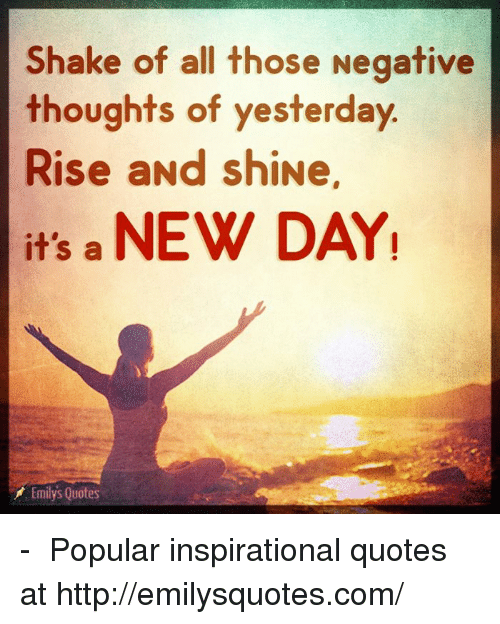 Shake Of All Those Negative Thoughts Of Yesterday Rise And Shine