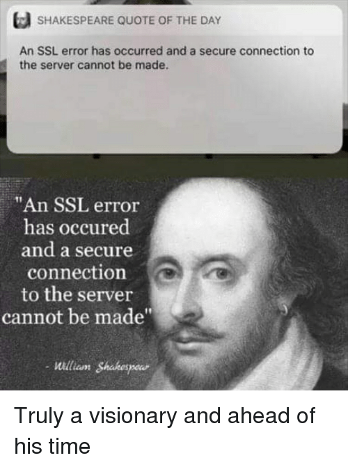 "Reddit, Shakespeare, and Time: SHAKESPEARE QUOTE OF THE DAY  An SSL error has occurred and a secure connection to  the server cannot be made.  ""An SSL error  has occured  and a secure  connection  to the server  cannot be made""  21  william Shahespou Truly a visionary and ahead of his time"