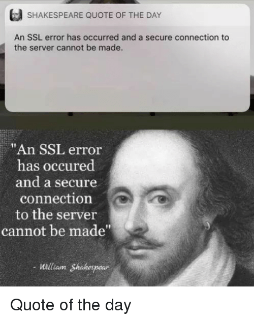 "Shakespeare, Ssl, and Quote: SHAKESPEARE QUOTE OF THE DAY  An SSL error has occurred and a secure connection to  the server cannot be made  ""An SSL error  has occured  and a secure  connection  to the server  cannot be made""  William Shakespe Quote of the day"