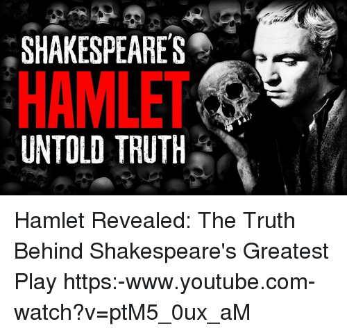 the truth behind william shakespeares hamlet William shakespeare: hamnet & hamlet shmoopcom shmoop university, inc, 11 nov 2008 why did shakespeare write hamlet write a writing.