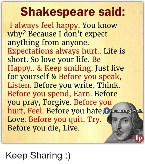 Shakespeare Quotes Happiness: Shakespeare Said I Always Feel Happy You Know Why? Because