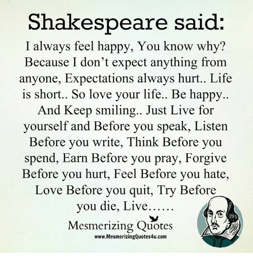 Shakespeare Politics Quotes: Shakespeare Said I Always Feel Happy You Know Why? Because