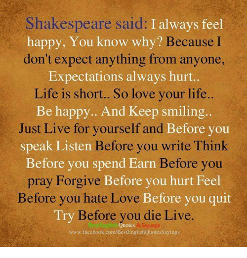 Shakespeare Said I Always Feel Happy You Know Why Because I Dont