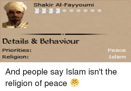 Islam, Dank Memes, and Peace: Shakir Al-Fayyoumi  Details & Behaviour  Priorities:  Religion:  Peace  Islam