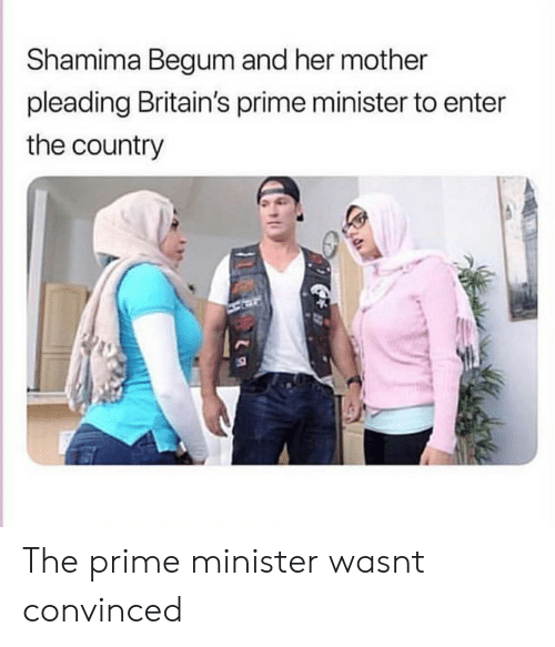 Dank Memes, Her, and Mother: Shamima Begum and her mother  pleading Britain's prime minister to enter  the country The prime minister wasnt convinced