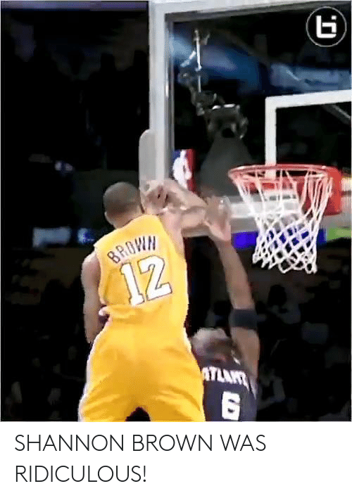 Memes, 🤖, and Shannon Brown: SHANNON BROWN WAS RIDICULOUS!