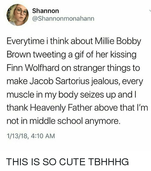 Cute, Finn, and Gif: Shannorn  @Shannonmonahann  Everytime i think about Millie Bobby  Brown tweeting a gif of her kissing  Finn Wolfhard on stranger things to  make Jacob Sartorius jealous, every  muscle in my body seizes up and l  thank Heavenly Father above that I'm  not in middle school anymore.  1/13/18, 4:10 AM THIS IS SO CUTE TBHHHG