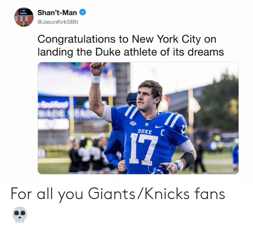 New York Knicks, New York, and Nfl: Shan't-Man  @JasonKirkSBN  Congratulations to New York City on  landing the Duke athlete of its dreams  DUKE For all you Giants/Knicks fans 💀