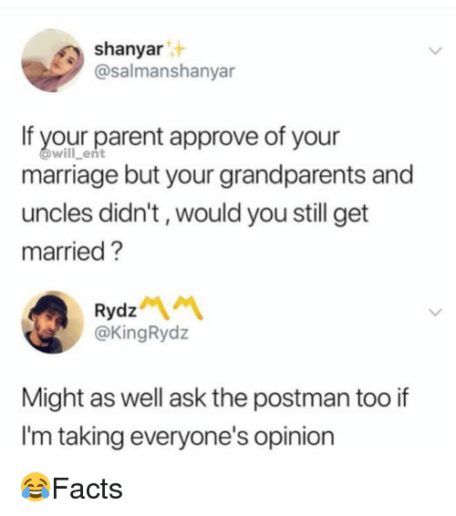 Marriage, Memes, and 🤖: shanyar  @salmanshanyar  If your parent approve of your  @will_ent  marriage but your grandparents and  uncles didn't, would you still get  married?  Rydz  @KingRyd:z  Might as well ask the postman too if  I'm taking everyone's opinion 😂Facts