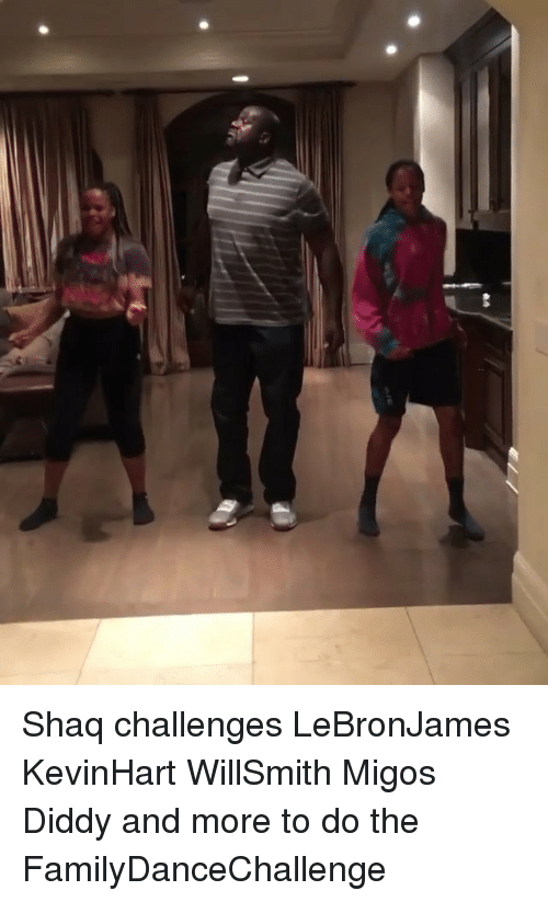 Memes, Migos, and Shaq: Shaq challenges LeBronJames KevinHart WillSmith Migos Diddy and more to do the FamilyDanceChallenge