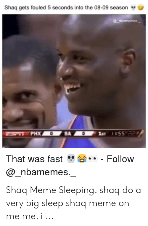 "Meme, Shaq, and Sleeping: Shaq gets fouled 5 seconds into the 08-09 season  That was fast ""  ..-Follow  @_nbamemes. Shaq Meme Sleeping. shaq do a very big sleep shaq meme on me me. i ..."