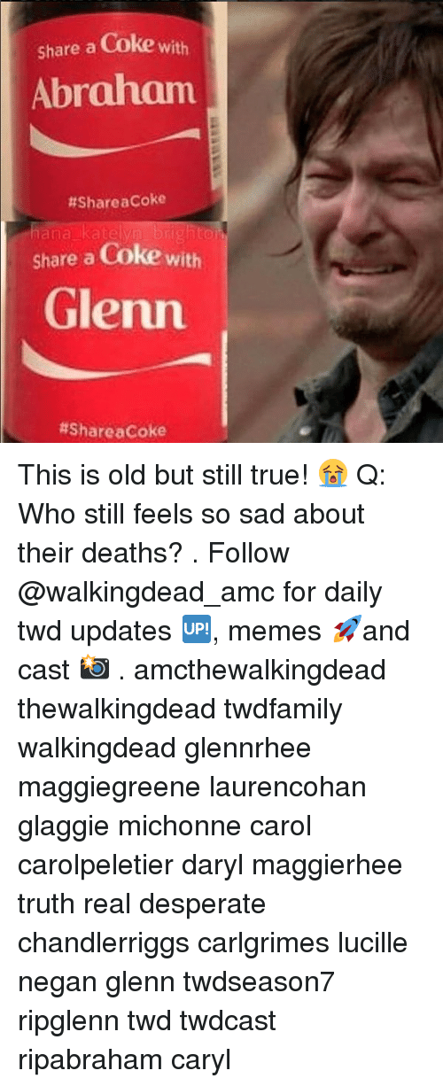 Desperate, Memes, and True: Share a Coke with  Abraham  ttSharea Coke  na na katelyn brightoi  Share a Coke  with  Glenn  ttsharea Coke This is old but still true! 😭 Q: Who still feels so sad about their deaths? . Follow @walkingdead_amc for daily twd updates 🆙, memes 🚀and cast 📸 . amcthewalkingdead thewalkingdead twdfamily walkingdead glennrhee maggiegreene laurencohan glaggie michonne carol carolpeletier daryl maggierhee truth real desperate chandlerriggs carlgrimes lucille negan glenn twdseason7 ripglenn twd twdcast ripabraham caryl