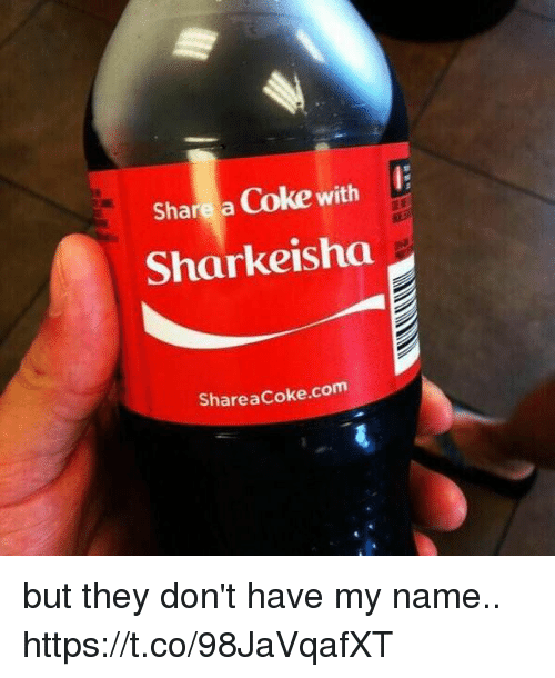 Funny, Coke, and Com: Share a Coke with  Sharkeisha  Share acoke.com but they don't have my name.. https://t.co/98JaVqafXT
