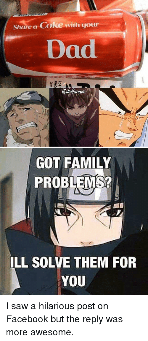 Dad, Facebook, and Family: Share a Coke with your  Dad  adelanime   GOT FAMILY  PROBLEMS?  ILL SOLVE THEM FOR  YOU I saw a hilarious post on Facebook but the reply was more awesome.